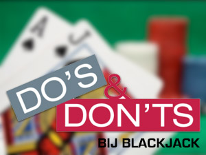 Do's and don'ts bij blackjack